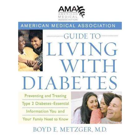 American Medical Association Guide To Living With Diabetes  Preventing And Treating Type 2 Diabetes   Essential Information You And Your Family Need T