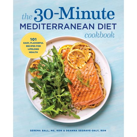 The 30-Minute Mediterranean Diet Cookbook : 101 Easy, Flavorful Recipes for Lifelong Health (Engine 2 Diet Cookbook)