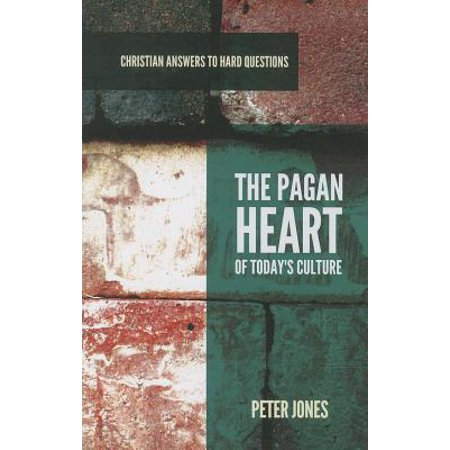 Christian Answers to Hard Questions: The Pagan Heart of Today's Culture (Paperback) - Halloween Pagan Holiday Christian