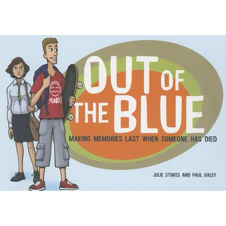 Out of the Blue : Making Memories Last When Someone Has (Madame Press Died Last Week At Ninety)