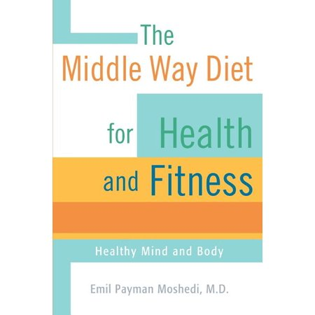 The Middle Way Diet for Health and Fitness (Paperback)