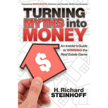 Turning Myths Into Money  An Insiders Guide To Winning The Real Estate Game