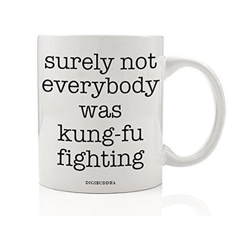 Funny Mug, Surely Not Everybody Was Kung-Fu Fighting 80s Quote Fun Sarcastic Kung Fu White Elephant Present Christmas Birthday Gift Idea for Him Her 11oz Ceramic Coffee Cup Digibuddha | - 80s Attire Ideas