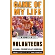 Game of My Life Tennessee Volunteers : Memorable Stories of Volunteer Football