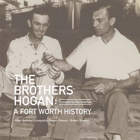 The Brothers Hogan : A Fort Worth History ()