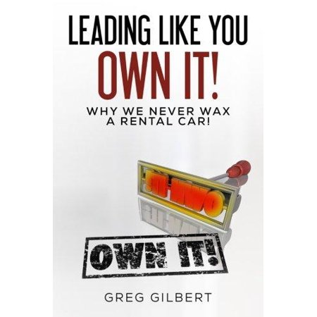 The Power Of Better Series  Volume I   Leading Like You Own It  Why We Never Wax A Rental Car