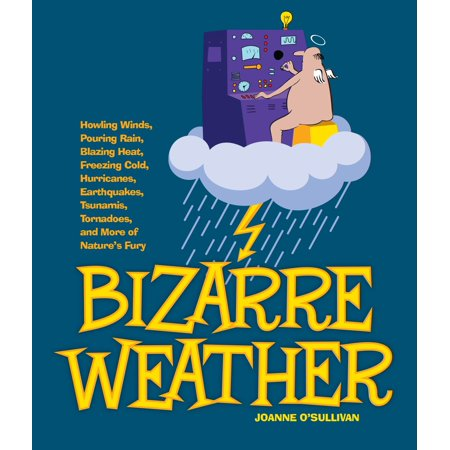 Bizarre Weather : Howling Winds, Pouring Rain, Blazing Heat, Freezing Cold, Hurricanes, Earthquakes, Tsunamis, Tornadoes, and More of Nature's (Poor Circulation In Fingers In Cold Weather)