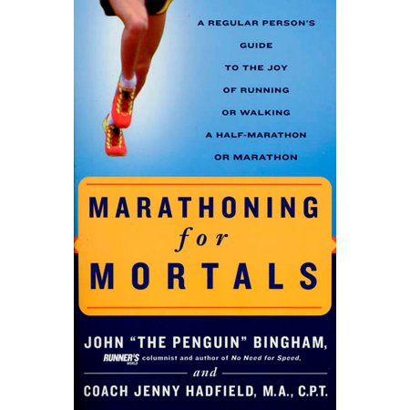 Marathoning for Mortals : A Regular Person's Guide to the Joy of Running or Walking a Half-Marathon or