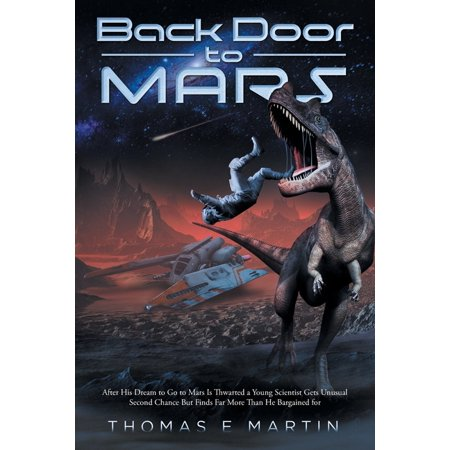 Back Door to Mars : After His Dream To Go To Mars Is Thwarted A Young Scientist Gets Unusual Second Chance But Finds Far More Than He Bargained For