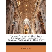 For the Oracles of God, Four Orations : For Judgment to Come, an Argument, in Nine Parts