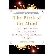 The Birth of the Mind : How a Tiny Number of Genes Creates The Complexities of Human Thought