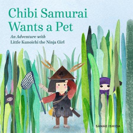 Chibi Samurai Wants a Pet : An Adventure with Little Kunoichi the Ninja Girl - Little Ninjas Dallas
