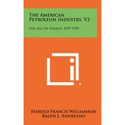The American Petroleum Industry, V2 : The Age of Energy, 1899-1959
