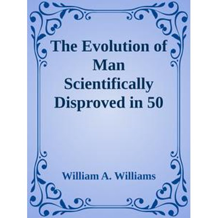 The Evolution of Man Scientifically Disproved in 50 Arguments - (Best Arguments Against Evolution)
