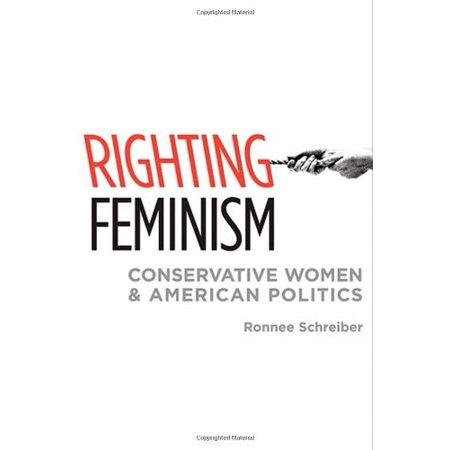 Righting Feminism  Conservative Women And American Politics