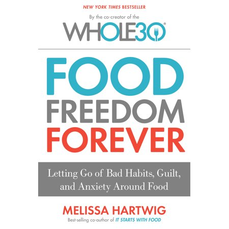 Food Freedom Forever : Letting Go of Bad Habits, Guilt, and Anxiety Around Food by the Co-Creator of the - Bad Food