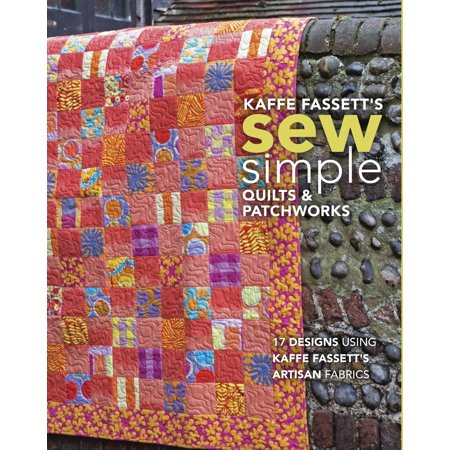 Kaffe Fassett's Sew Simple Quilts & Patchworks: 17 Designs Using Kaffe Fassett's Artisan Fabrics (Paperback) ()