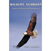 Wildlife Guardian: Stories of a Pennsylvania Game Warden - eBook
