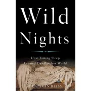 Wild Nights : How Taming Sleep Created Our Restless World