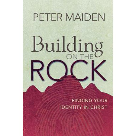 Building on the Rock : Finding Your Identity in - Jesus The Rock