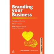 Business Success (Kogan Page): Branding Your Business: Promote Your Business, Attract Customers, Build Your Brand Through the Power of Emotion (Paperback)