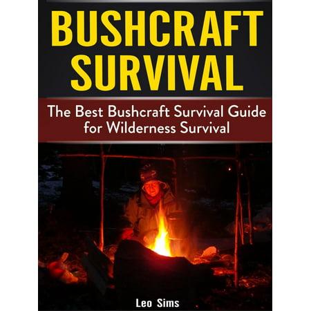 Bushcraft Survival: The Best Bushcraft Survival Guide for Wilderness Survival -