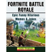 Fortnite Battle Royale Epic Funny Hilarious Memes & Jokes - eBook