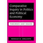 Comparative Inquiry in Politics and Political Economy : Theories and Issues