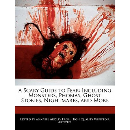 A Scary Guide to Fear : Including Monsters, Phobias, Ghost Stories, Nightmares, and More - Scary Ghosts