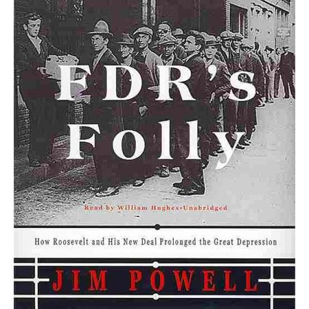 Fdrs Folly  How Roosevelt And His New Deal Prolonged The Great Depression