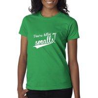 487e1a848da11f Product Image New Way 476 - Women s T-Shirt You re Killin Me Smalls Sandlot  Movie