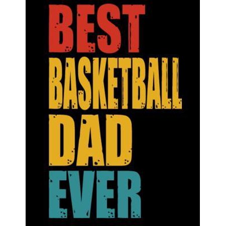 Best Basketball Dad Ever: Fathers day gift Notebook journal 100 blank pages 8.5x11 diary for gift