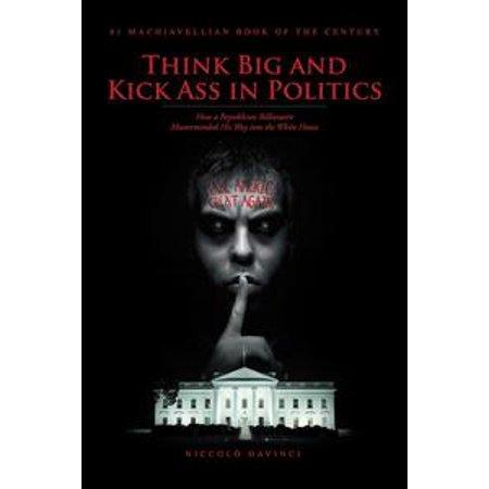 Think Big and Kick Ass in Politics - eBook](Kickass Costumes)
