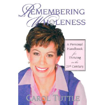 Remembering Wholeness : A Personal Handbook for Thriving in the 21st
