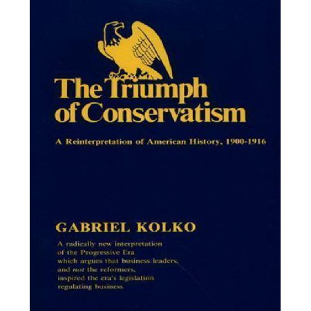 The Triumph of Conservatism: A Re-Interpretation of American History, 1900-1916