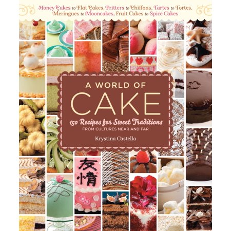 A World of Cake : 150 Recipes for Sweet Traditions from Cultures Near and Far; Honey cakes to flat cakes, fritters to chiffons, tartes to tortes, meringues to mooncakes, fruit cakes to spice cakes - Sweet Tarts Ingredients