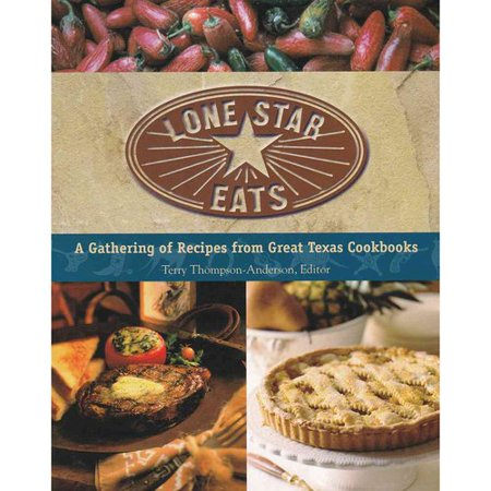 Lone Star Eats  A Gathering Of Recipes From Great Texas Cookbooks