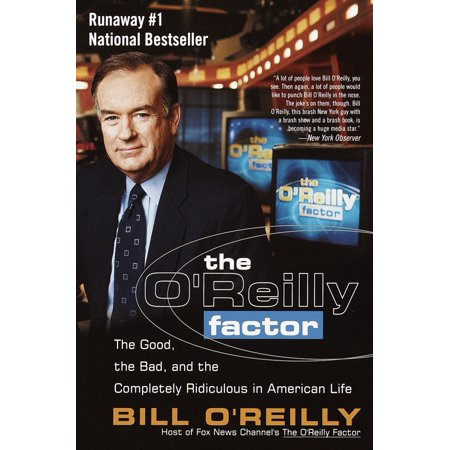 The O'Reilly Factor : The Good, the Bad, and the Completely Ridiculous in American