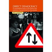 Direct Democracy : A Comparative Study of the Theory and Practice of Government by the People