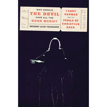 Why Should the Devil Have All the Good Music? : Larry Norman and the Perils of Christian