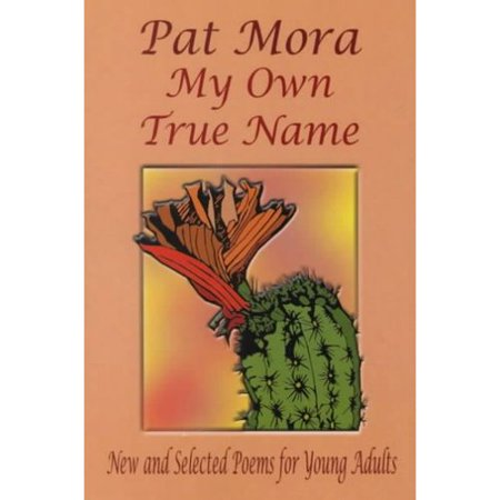 My Own True Name  New And Selected Poems For Young Adults  1984 1999