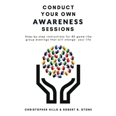 Conduct Your Own Awareness Sessions: Step-by-step instructions for 80 game-like group evenings that will change your life (Paperback)