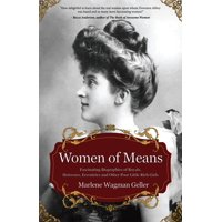 Women of Means : The Fascinating Biographies of Royals, Heiresses, Eccentrics and Other Poor Little Rich Girls