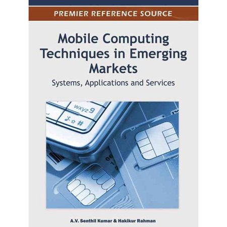 Mobile Computing Techniques In Emerging Markets  Systems  Applications And Services