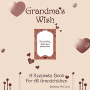 Grandma's Wish : A Keepsake Book for All Grandchildren