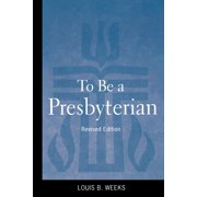 To Be a Presbyterian, Revised Edition (Paperback)