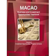 Macao Business and Investment Opportunities Yearbook Volume 3 Investment Opportunities, Projects, Contacts