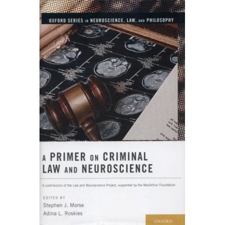 A Primer on Criminal Law and Neuroscience: A Contribution of the Law and Neuroscience Project, Supported by the Macarthur Foundation