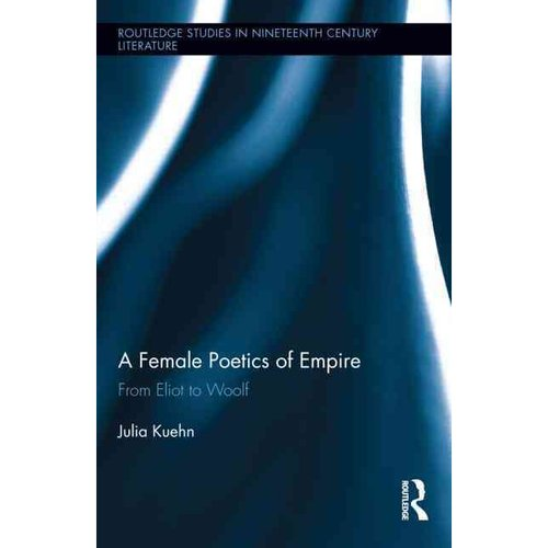 A Female Poetics of Empire: From Eliot to Woolf