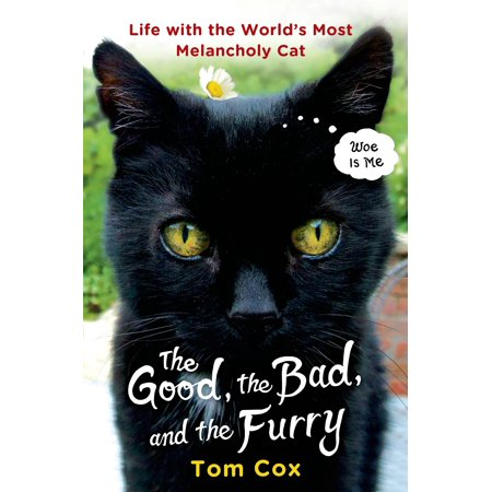 The Good, the Bad, and the Furry : Life with the World's Most Melancholy